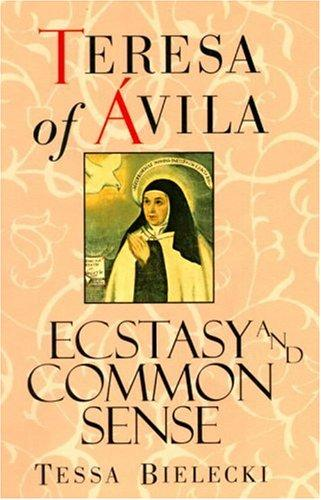 Ecstasy and common sense by Teresa of Avila