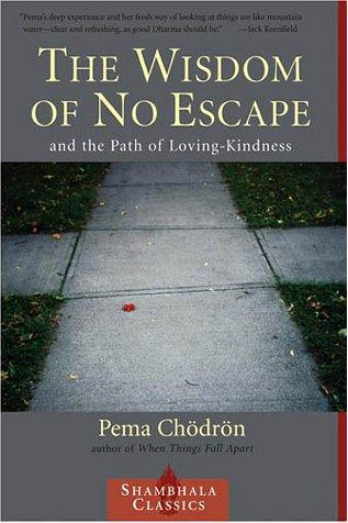 The Wisdom of No Escape and the Path of Loving Kindness