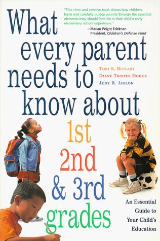 What every parent needs to know about 1st, 2nd & 3rd grades by Toni S. Bickart
