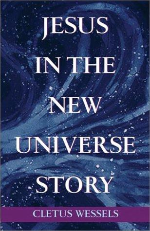 Jesus in the New Universe Story by Cletus Wessels