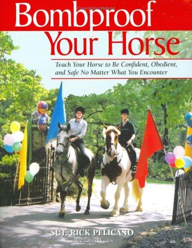 Image 0 of Bombproof Your Horse: Teach Your Horse to Be Confident, Obedient, and Safe, No M
