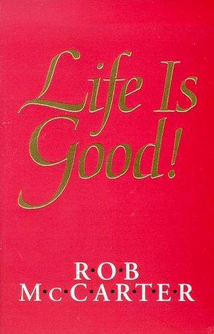 Life Is Good! by Rob McCarter