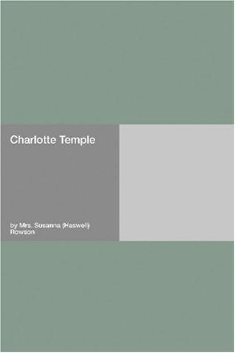 Charlotte Temple by Mrs. Susanna (Haswell) Rowson