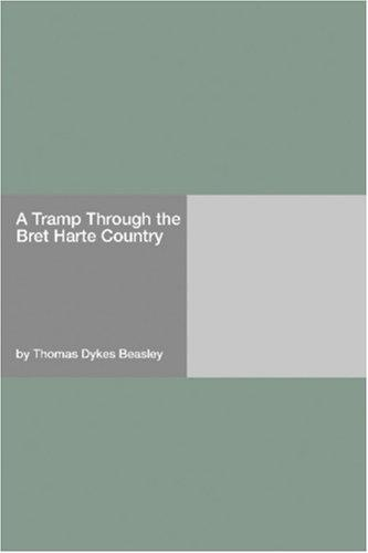 A Tramp Through The Bret Harte Country by Thomas Dykes Beasley