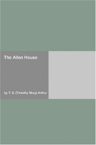 The Allen House by Timothy Shay Arthur