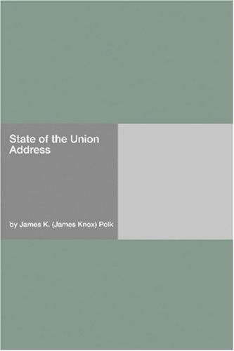 State of the Union Address by James K. (James Knox) Polk