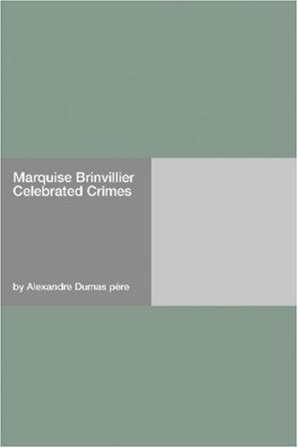 Marquise Brinvillier Celebrated Crimes by Alexandre Dumas