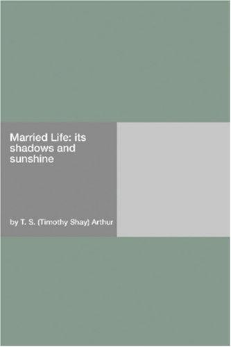 Married Life by Timothy Shay Arthur