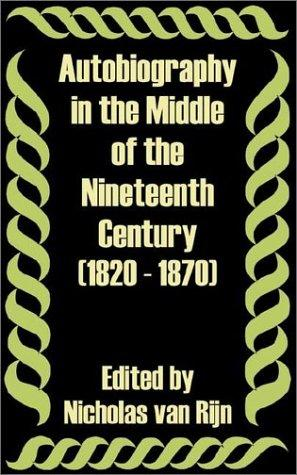 Autobiography in the Middle of the Nineteenth Century 1820 - 1870 by Nicholas Van Rijn