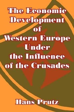 The Economic Development of Western Europe Under the Influence of the Crusades by Hans Prutz