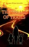 THE TRIALS OF TRAILS by Suzanne Wilson Lutwiller