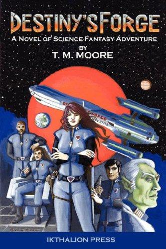 Destiny's Forge by T., M. Moore