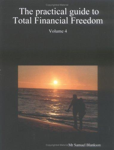 The Practical Guide to Total Financial Freedom