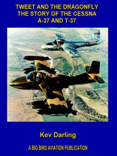 Tweet and the Dragonfly The Story of the Cessna A-37 and T-37 by Kev Darling