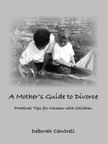 A Mother\'s Guide to Divorce by Deborah Cantrell