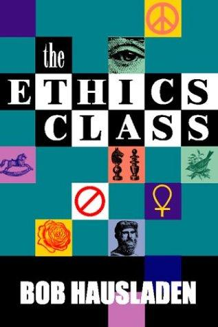 The Ethics Class by Bob Hausladen