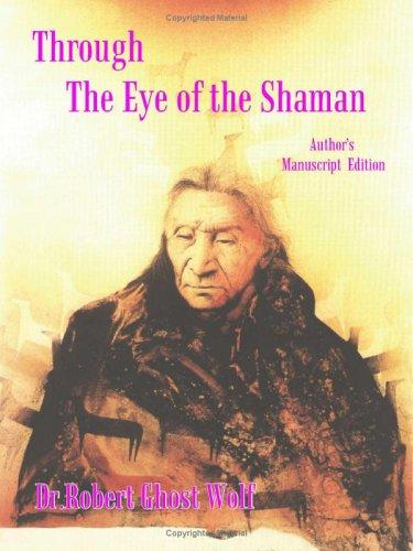 Through the Eye of the Shaman by Robert Ghost Wolf