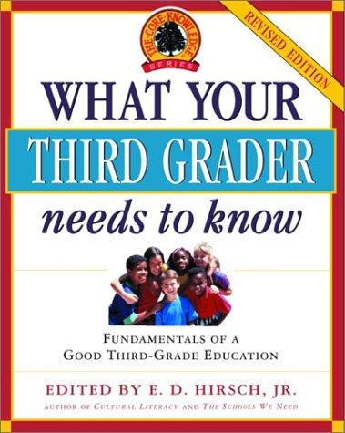 What Your Third Grader Needs to Know (Revised Edition): Fundamentals of a Good Third-Grade Education (Core Knowledge Series) by E.D. Jr Hirsch