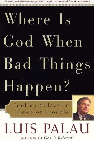 Where Is God When Bad Things Happen? by Luis Palau