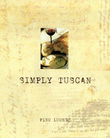 Simply Tuscan by Pino Luongo