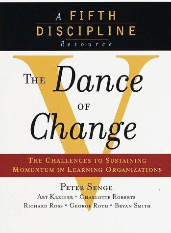 The Dance of Change by Peter Senge, Art Kleiner, Charlotte Roberts, George Roth, Rick Ross, Bryan Smith