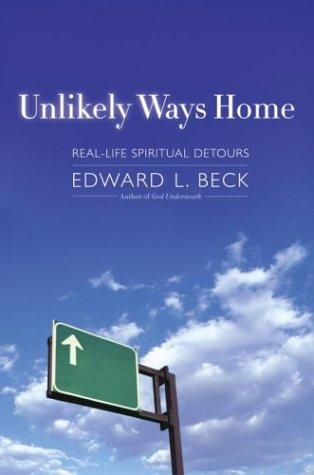Unlikely Ways Home by Edward L. Beck