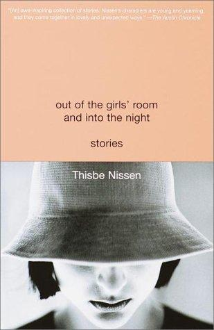 Out of the girls' room and into the night by Thisbe Nissen