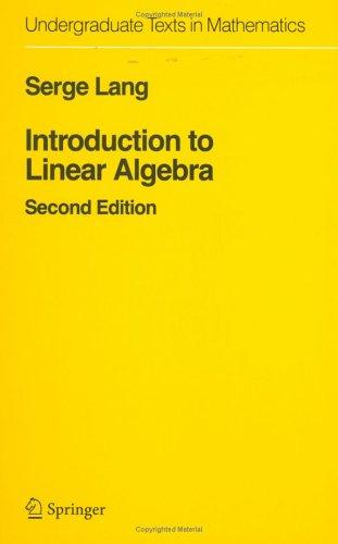 Introduction to Linear Algebra (Undergraduate Texts in Mathematics) 2nd edition by Serge Lang