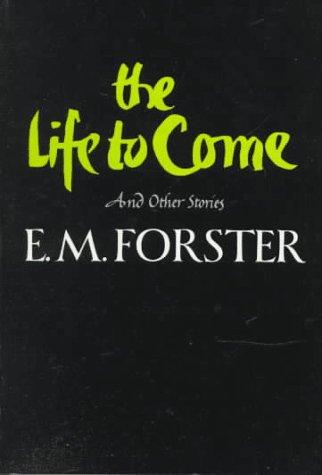 The Life to Come by E. M. Forster
