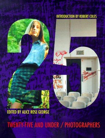 Twenty-five and under by edited by Alice Rose George ; introduction by Robert Coles.