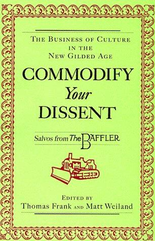 Commodify your dissent by edited by Thomas Frank and Matt Weiland.