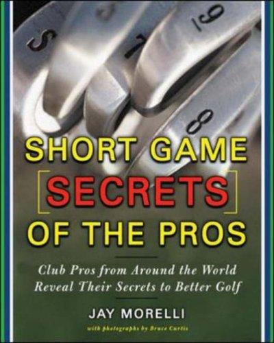 Short Game Secrets of the Pros by Jay Morelli