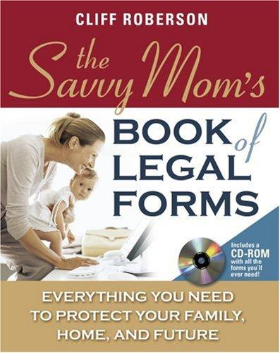 The Savvy Mom's Book of Legal Forms to Protect Your Family by Cliff Roberson
