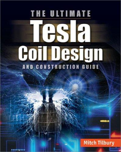 The ULTIMATE Tesla Coil Design and Construction Guide by Mitch Tilbury