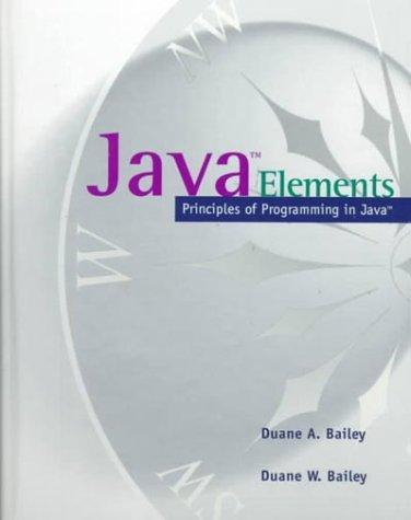 Java Elements by Duane A.; Bailey, Duane W. Bailey