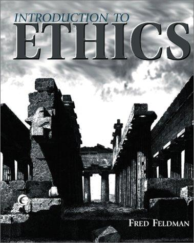 Introduction to Ethics by fred feldman