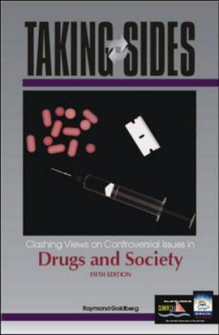 Taking Sides: Clashing Views on Controversial Issues in Drugs and Society (Taking Sides : Clashing Views on Controversial Issues in Drugs and Society, 5th ed) by Raymond Goldberg
