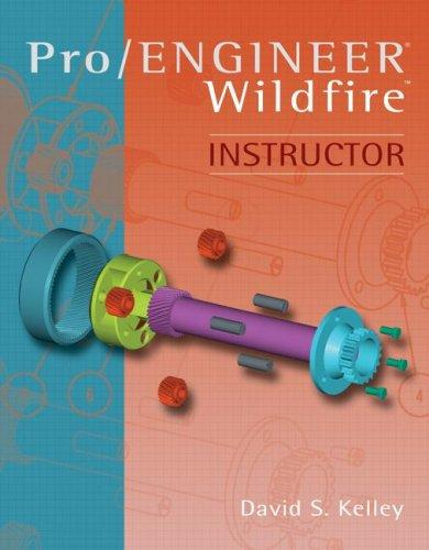 Pro Engineer -Wildfire Instructor by David S Kelley