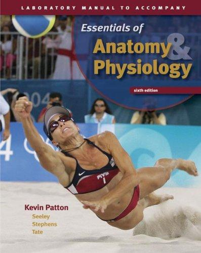 Laboratory Manual to accompany Seeley's Essentials of Anatomy and Physiology by Kevin T. Patton