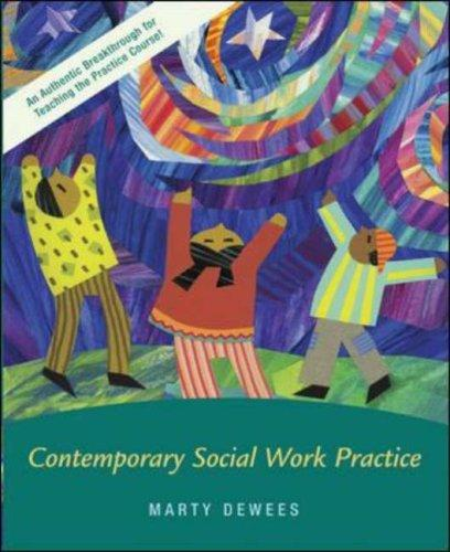 Contemporary Social Work Practice w/ Ethics Primer, Case Study CD, and PowerWeb by Martha P. Dewees