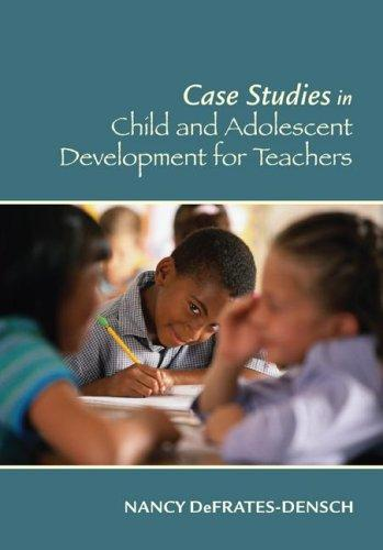 Cases in Child and Adolescent Development for Teachers by Nancy Defrates-Densch