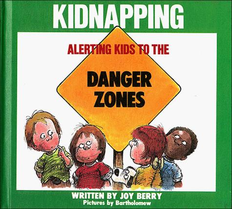 Alerting kids to the danger of kidnapping by Joy Wilt Berry