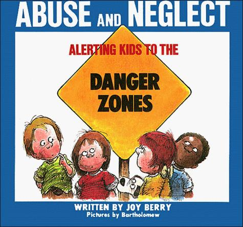 Alerting kids to the danger of abuse and neglect by Joy Wilt Berry