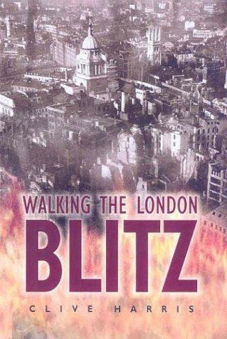 Walking the London Blitz by Harris, Clive.