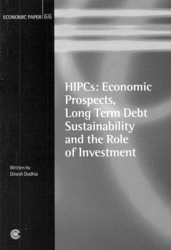 HIPC: Economic Prospects, Long-term Debt Sustainability and the Role of Investment by Dinesh Dodhia