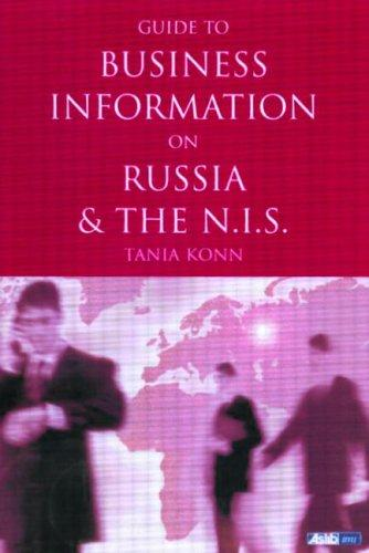 Guide to Business Information on Russia, the New Independent States and the Baltic States by Tania Konn