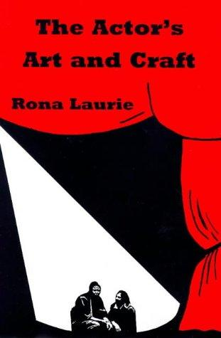 The Actor's Art and Craft by Rona Laurie