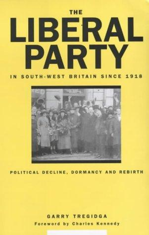 The Liberal Party in south-west Britain since 1918 by Garry Tregidga