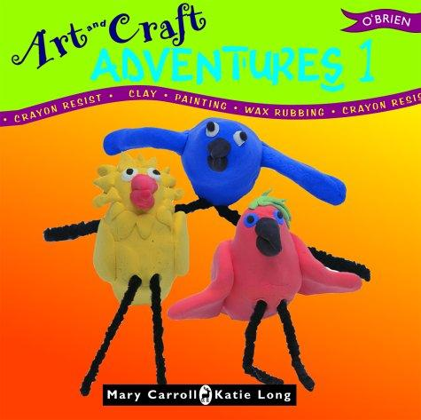 Art and Craft Adventures 1 by Mary Carroll, Katie Long