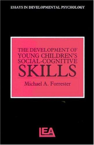 The Development Of Young Children's Social-Cognitive Skills (Essays in Developmental Psychology) by Micha Forrester